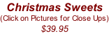Christmas Sweets (Click on Pictures for Close Ups) $39.95